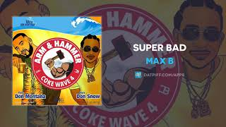 Max B   Super Bad (AUDIO)
