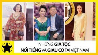 Những Gia Tộc Nổi Tiếng Và Giàu Có Tại Việt Nam