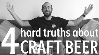 4 Hard Truths About Craft Beer (and How To Help)   The Craft Beer Channel