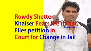 Rowdy Shetter Khaiser Fears Life Threat, Files Petition In Court For Change In Jail