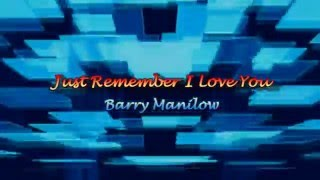 Just Remember I Love You by Barry Manilow