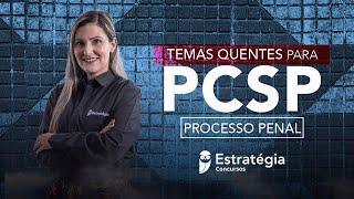 Temas Quentes PC SP: Processo Penal