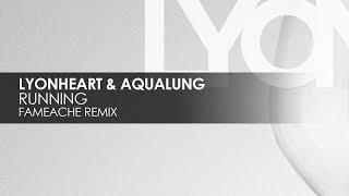 Lyonheart & Aqualung - Running (Fameache Remix)