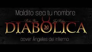 Diabolica - Maldito sea tu nombre ( cover Ángeles del Infierno)