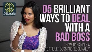 Skillopedia - 05 Brilliant ways to deal with a bad boss – Skills at workplace/Job