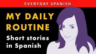 My daily routine in Spanish - Mi rutina diaria | Short stories in Spanish