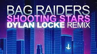 Bag Raiders - Shooting Stars (Dylan Locke Remix)