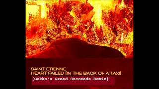 Heart Failed (In The Back of a Taxi) [Gekko's Greed Succeeds Remix] - Saint Etienne