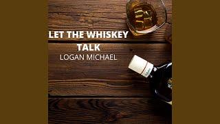 Logan Michael Let The Whiskey Talk