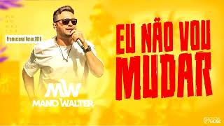 Mano Walter   Eu Não Vou Mudar Verão 2K19