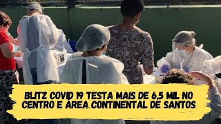 BLITZ COVID 19 testa mais de 6,5 mil no Centro e Área Continental de Santos