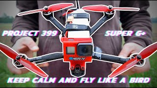 Keep calm and fly like a bird ????| Project 399 Super G+ | FPV Cinematic