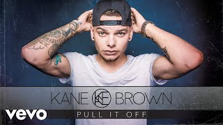 Kane Brown   Pull It Off (Audio)