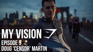 """Gymshark """"My Vision"""" Episode 5 - Doug Censor Martin"""