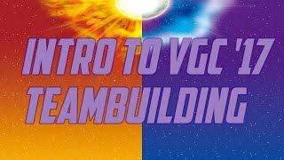 Pokemon VGC 2017 Intro & Guide to Teambuilding [Sun/Moon]