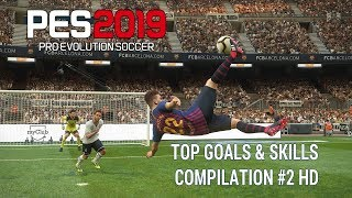PES 2019 Top Goals & Skills Compilation #2 HD PS4 |افضل اهداف و مهارات بيس ٢٠١٩ '٢' |