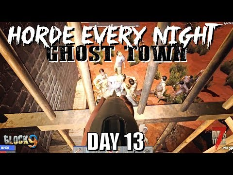 7 Days To Die - Horde Every Night (Day 13) Ghost Town