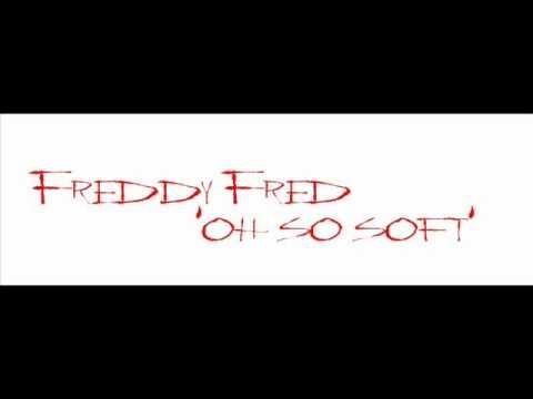 Freddy Fred - Oh So Soft
