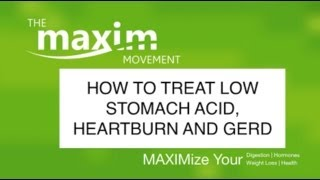 Treating Low Stomach Acid, Heartburn and GERD Symptoms