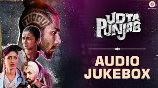Udta Punjab - Full Movie Album - Audio Jukebox