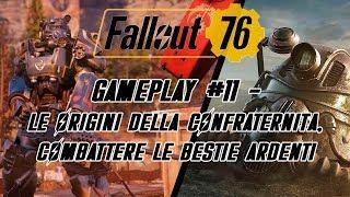 FALLOUT 76 GAMEPLAY #11 - LE ORIGINI DELLA CONFRATERNITA, COMBATTERE LE BESTIE ARDENTI