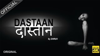 Dastaan|| A beautiful Composition by Dhruv|| Official 4K HD Video