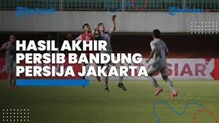 Hasil Akhir Persib Bandung Vs Persija Jakarta, 2 Gol Cepat Macan Kemayoran Benamkan Maung Bandung