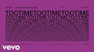 The 1975   TOOTIMETOOTIMETOOTIME (Audio)