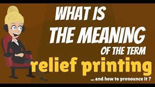 What is RELIEF PRINTING? What does RELIEF PRINTING mean? RELIEF PRINTING meaning & explanation