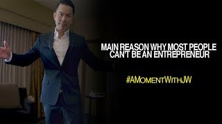 A Moment With JW | Main Reason Why Most People Can't Be an Entrepreneur