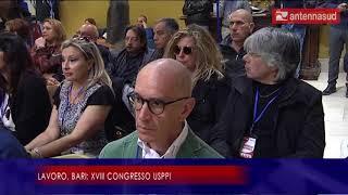 ANTENNA SUD – 4 maggio 2019 – Lavoro, Bari: XVIII congresso USPPI