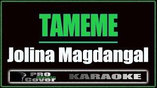 Tameme - Jolina Magdangal (KARAOKE)