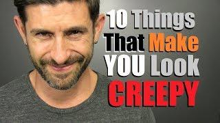 10 Things Women Think Make A Guy Look CREEPY!