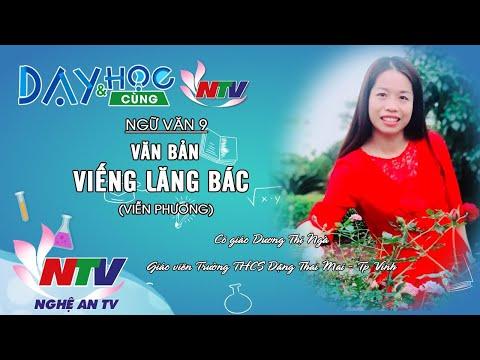 MÔN NGỮ VĂN 9  | VĂN BẢN: VIẾNG LĂNG BÁC (VIỄN PHƯƠNG) | 17H NGÀY 21/4/2020 (NTV)