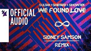 Sultan + Shepard X Showtek - We Found Love (Sidney Samson Remix)