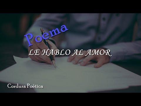 LE HABLO AL AMOR (Que me tenga cuidado el amor, que le puedo escribir su poesía)
