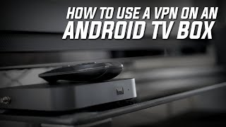 How to Use a VPN on an Android TV Box