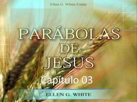 Parábolas de Jesus - EGW - Capítulo 03 - O desenvolvimento da vida