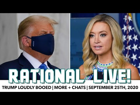 Rational Live! | Trump Loudly Booed; More + Chats | September 25th, 2020