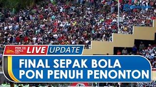 Situasi Final Sepak Bola PON XX Papua: Ribuan Suporter Sesaki Stadion, Ada yang sampai Panjat Tembok