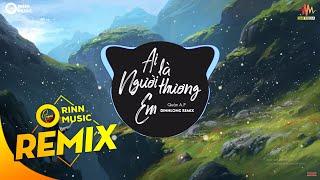 Ai Là Người Thương Em (DinhLong Remix) - Quân A.P | Bản Remix Nhạc Trẻ Căng Cực Hay Nhất 2019