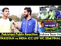 Pakistani Public Reaction on INDIA Vs PAKISTAN Under 19 World Cup 2020 Semi Final | PRS