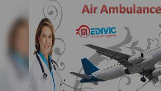 Air Ambulance in Patna and Varanasi by Medivic Aviation with Medical Team