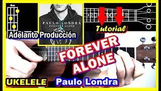 Cómo Tocar FOREVER ALONE De Paulo Londra 💕 UKELELE 🎤 Tutorial 2019 Acordes