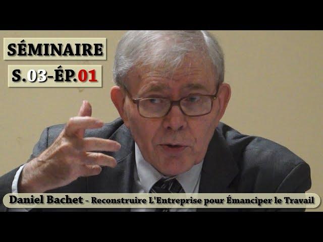 Vidéo, Séminaire Mensuel Octobre 2019 - Daniel Bachet - Reconstruire l'Entreprise pour Émanciper
