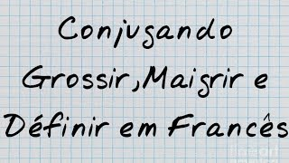 Conjugação no presente (2° grupo) do verbo grossir,maigrir e définir - engordar,emagrecer e definir