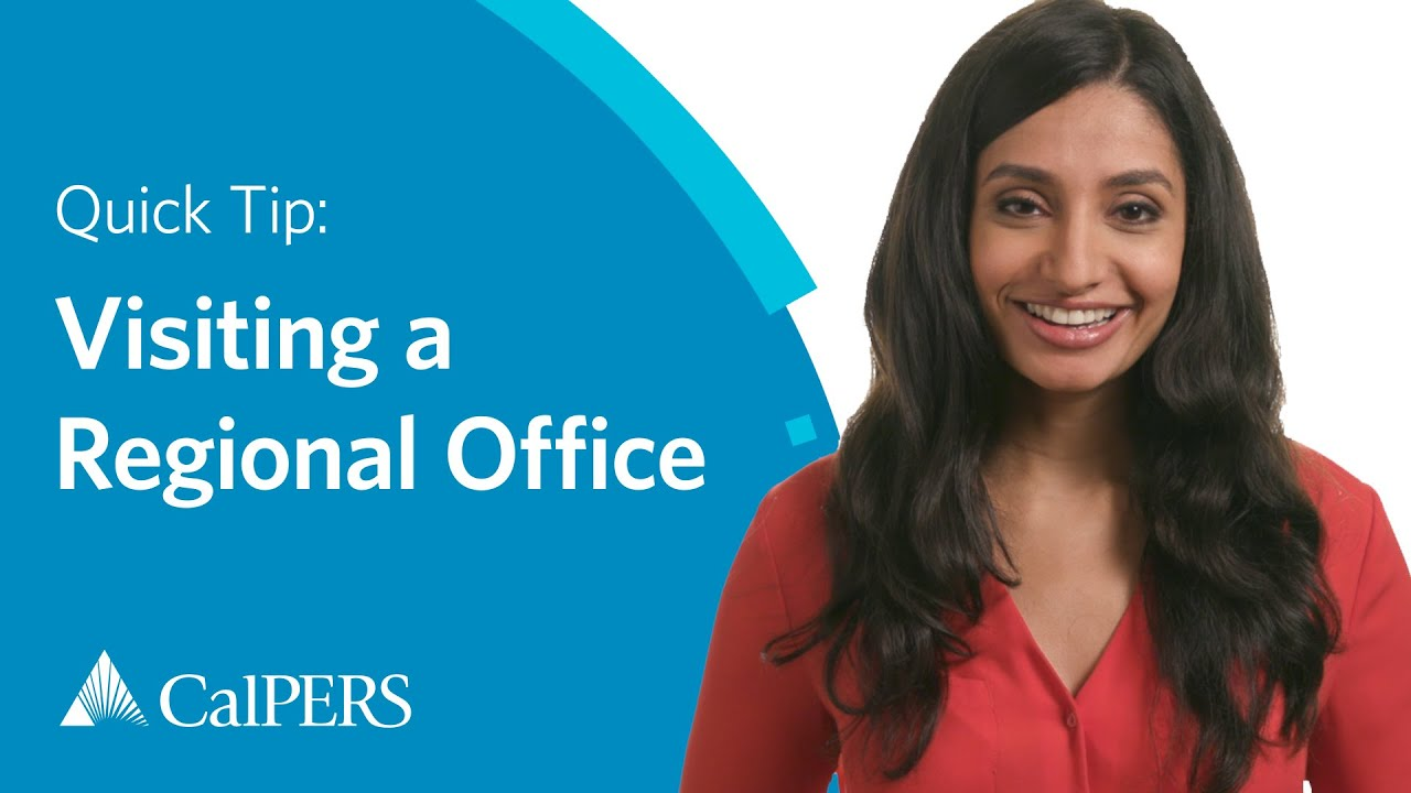 CalPERS Quick Tip: Visiting a Regional Office