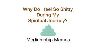 Why Do I Feel So Shitty During My Spiritual Journey?