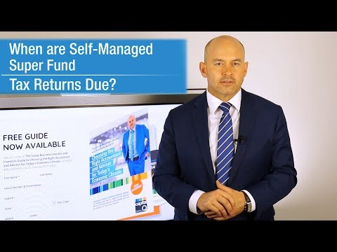 When Are Tax Returns Due for Self-Managed Super Funds (