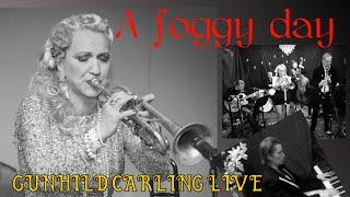A Foggy Day - Gunhild Carling LIVE